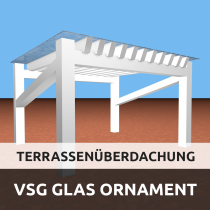 Terrassenüberdachung aus VSG Glas Ornament